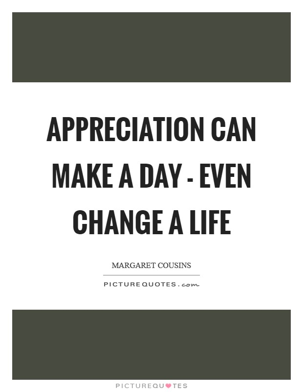Appreciation can make a day - even change a life Picture Quote #1