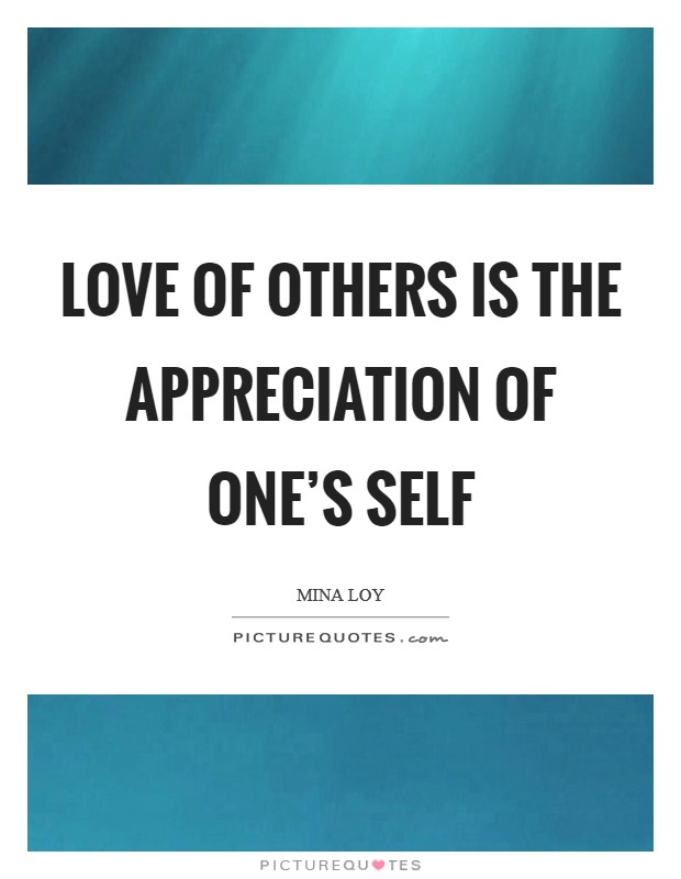 Love of others is the appreciation of one's self Picture Quote #1