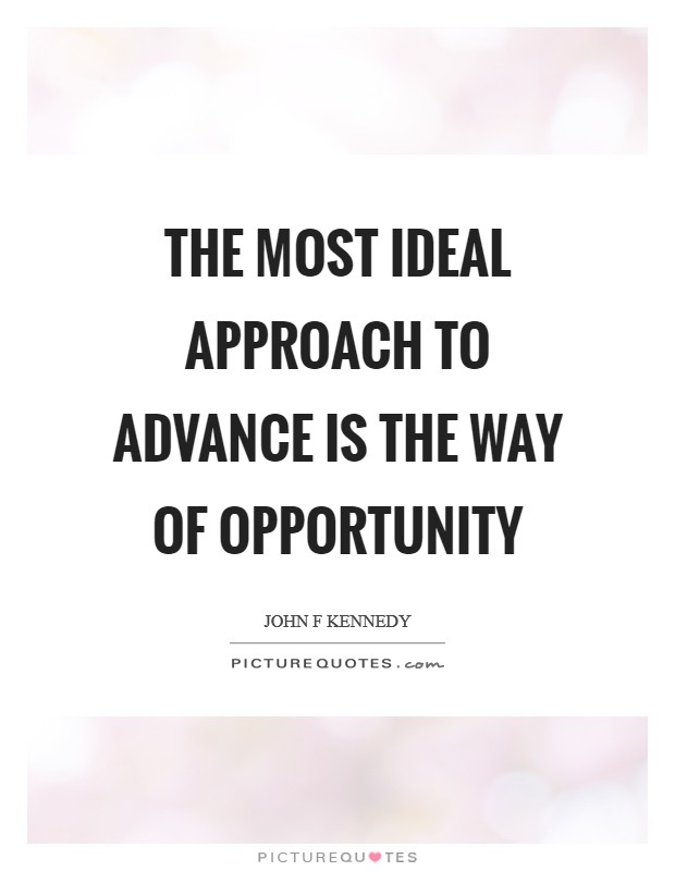 The most ideal approach to advance is the way of opportunity Picture Quote #1