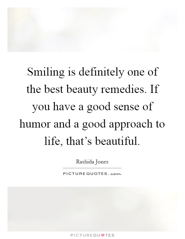 Smiling is definitely one of the best beauty remedies. If you have a good sense of humor and a good approach to life, that's beautiful Picture Quote #1