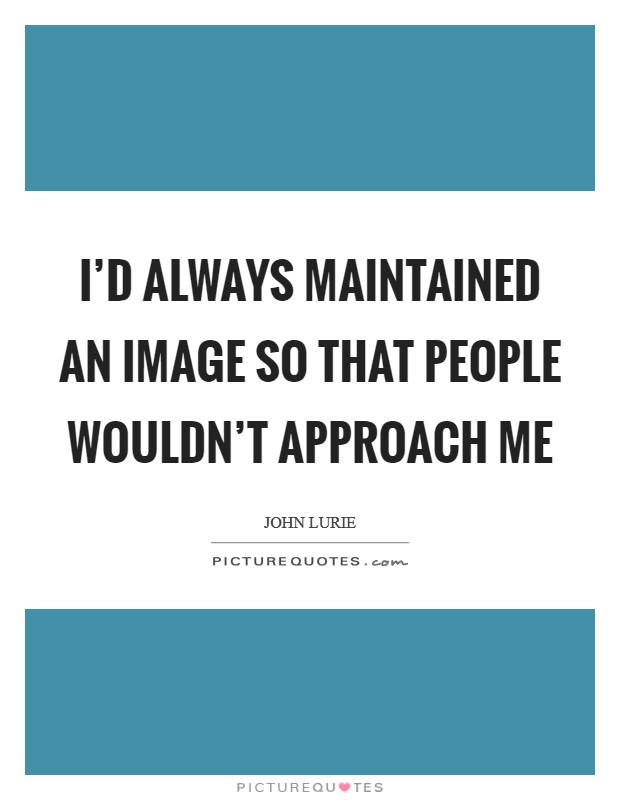 I'd always maintained an image so that people wouldn't approach me Picture Quote #1