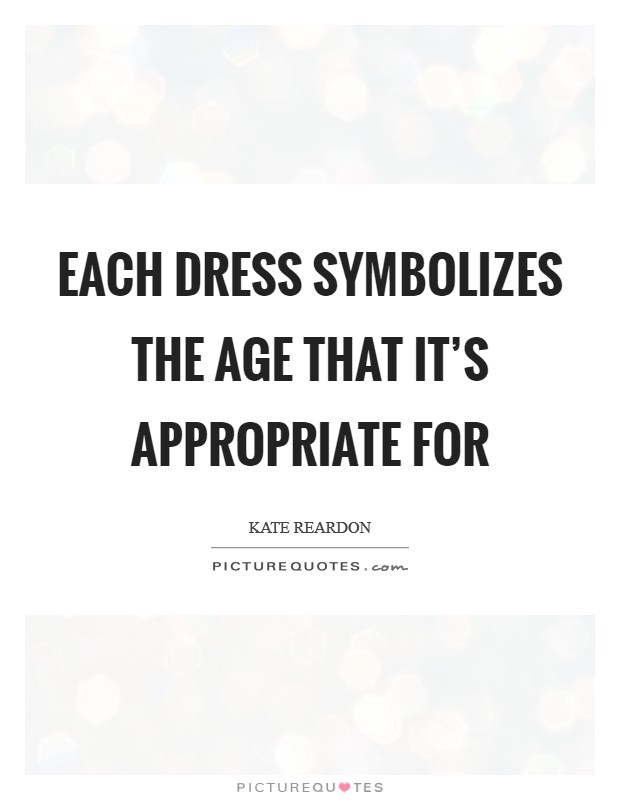 Each dress symbolizes the age that it's appropriate for Picture Quote #1