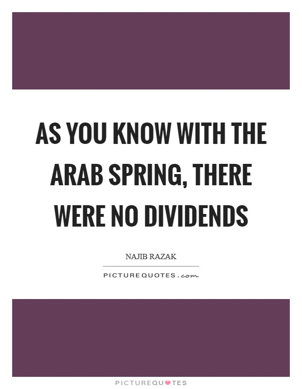 As you know with the Arab Spring, there were no dividends Picture Quote #1