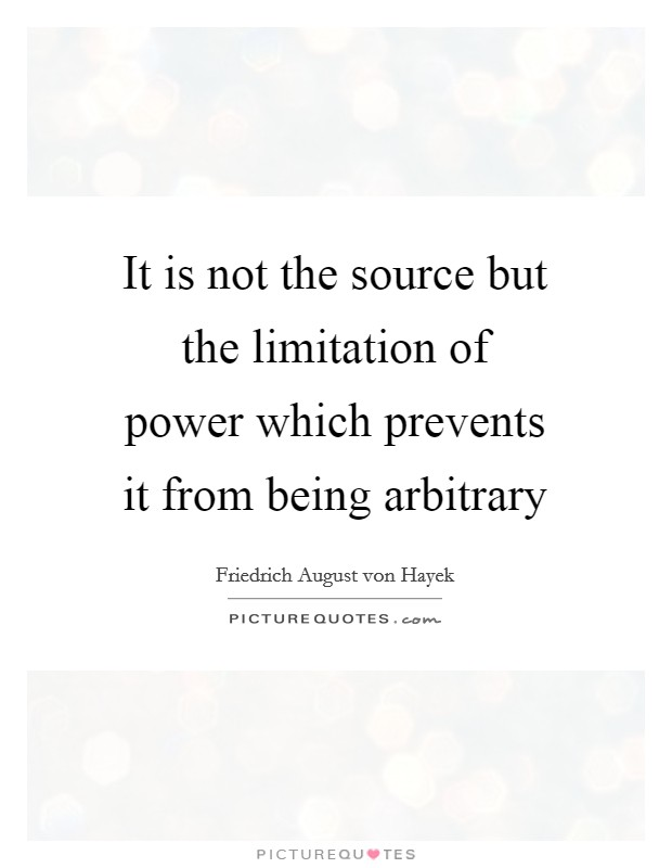 It is not the source but the limitation of power which prevents it from being arbitrary Picture Quote #1