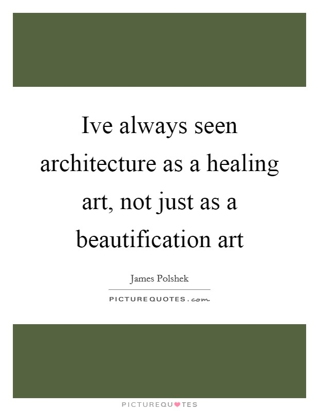Ive always seen architecture as a healing art, not just as a beautification art Picture Quote #1