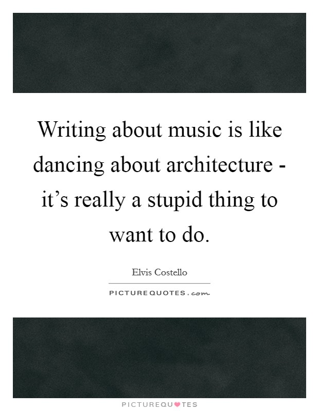 "Where The Metaphor Fails | ""Writing about music is like dancing about architecture"""