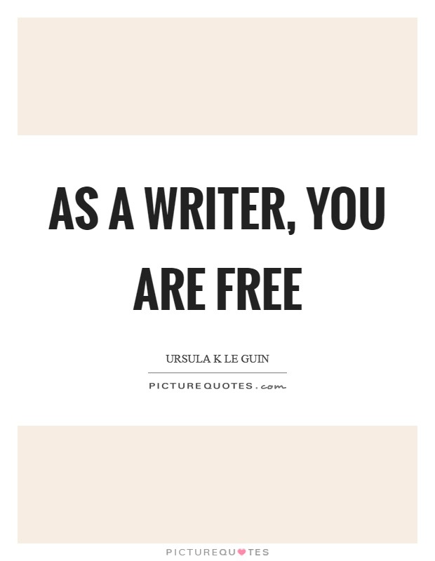As a writer, you are free Picture Quote #1