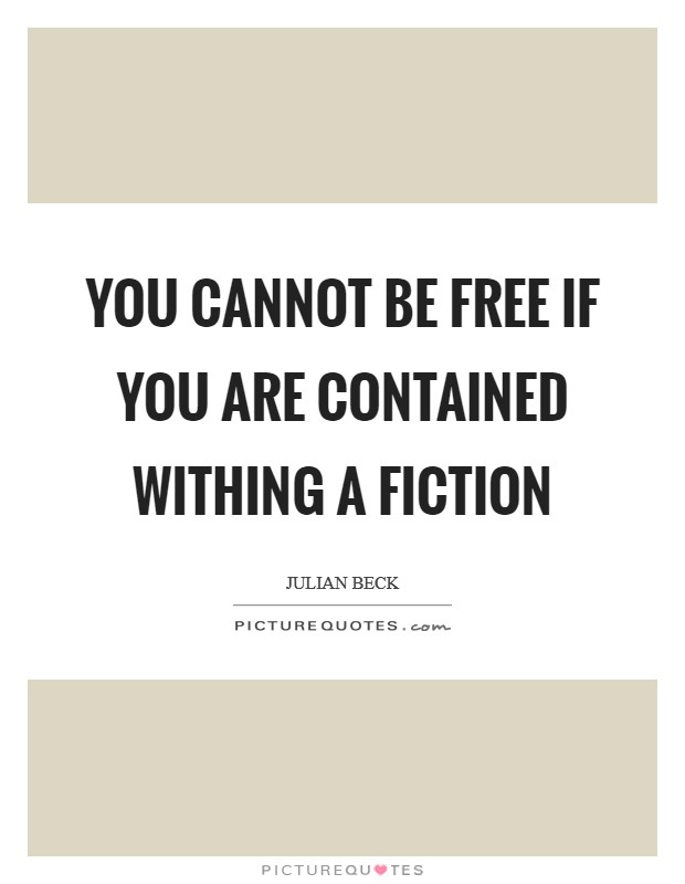 You cannot be free if you are contained withing a fiction Picture Quote #1