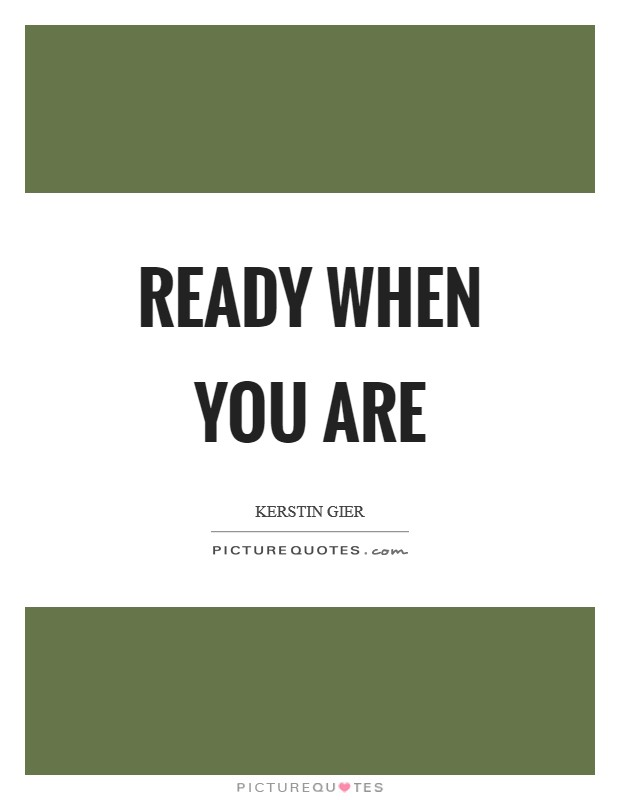 Ready when you are Picture Quote #1