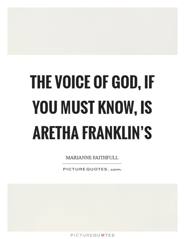 The voice of God, if you must know, is Aretha Franklin's Picture Quote #1