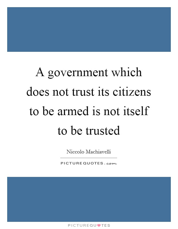 A government which does not trust its citizens to be armed is not itself to be trusted Picture Quote #1