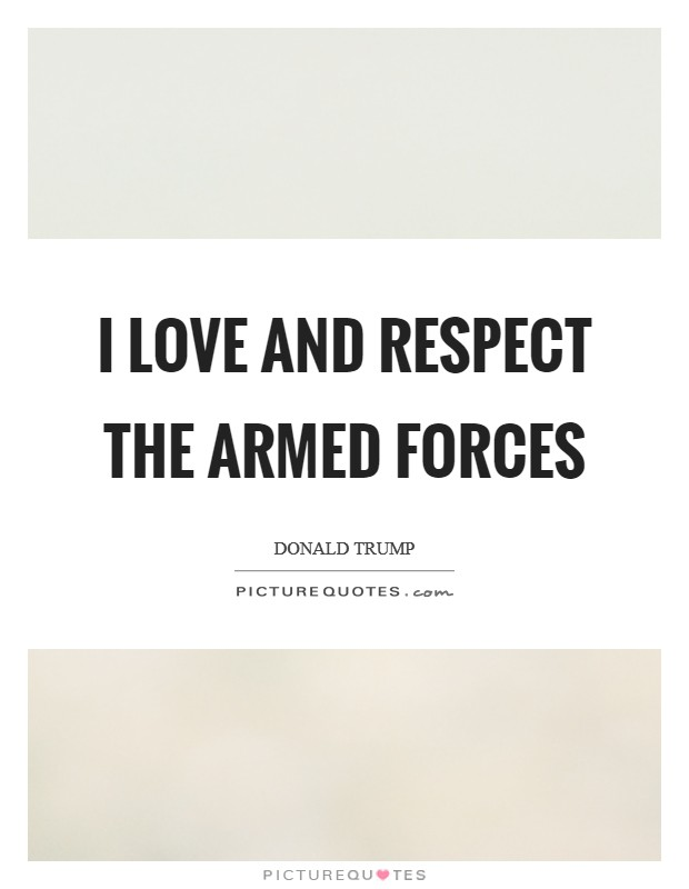 I love and respect the Armed Forces Picture Quote #1