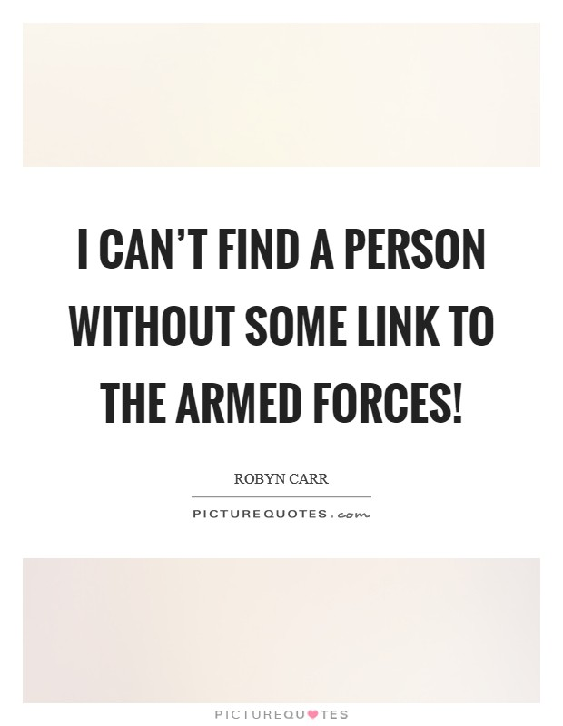 I can't find a person without some link to the armed forces! Picture Quote #1