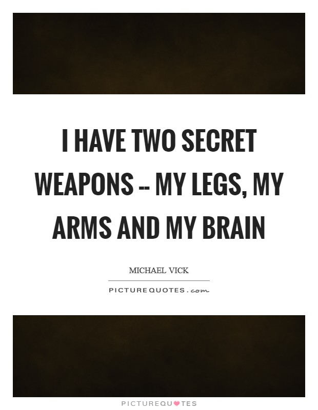 I have two secret weapons -- my legs, my arms and my brain Picture Quote #1