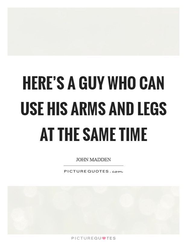 Here's a guy who can use his arms and legs at the same time Picture Quote #1
