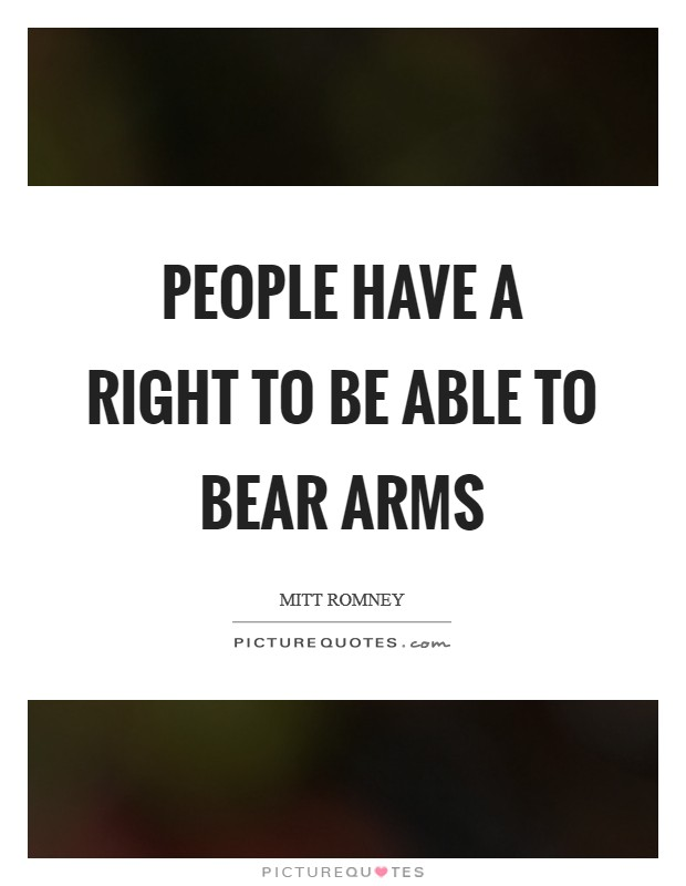 People have a right to be able to bear arms Picture Quote #1