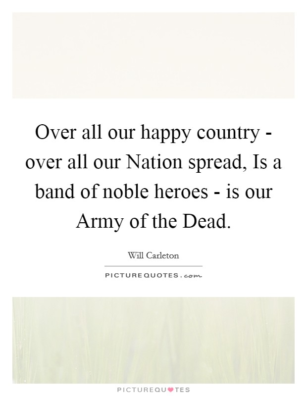 Over all our happy country - over all our Nation spread, Is a band of noble heroes - is our Army of the Dead Picture Quote #1