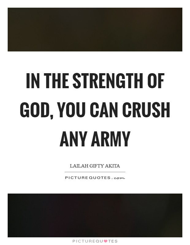In the strength of God, you can crush any army Picture Quote #1