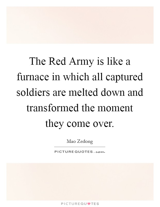 The Red Army is like a furnace in which all captured soldiers are melted down and transformed the moment they come over Picture Quote #1
