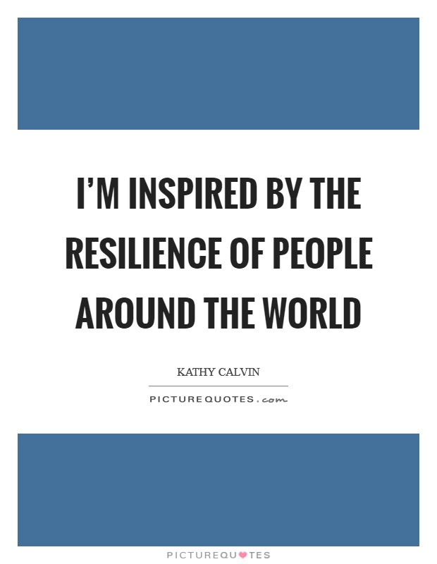 I'm inspired by the resilience of people around the world Picture Quote #1