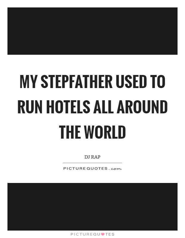 My stepfather used to run hotels all around the world Picture Quote #1