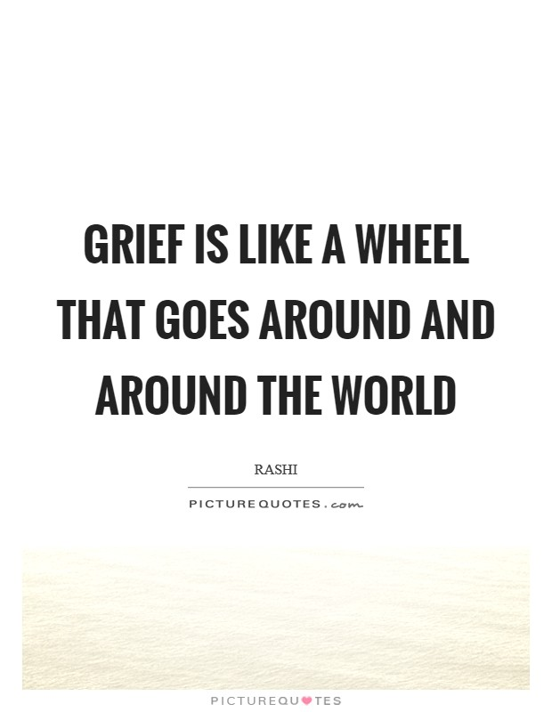 Grief is like a wheel that goes around and around the world Picture Quote #1