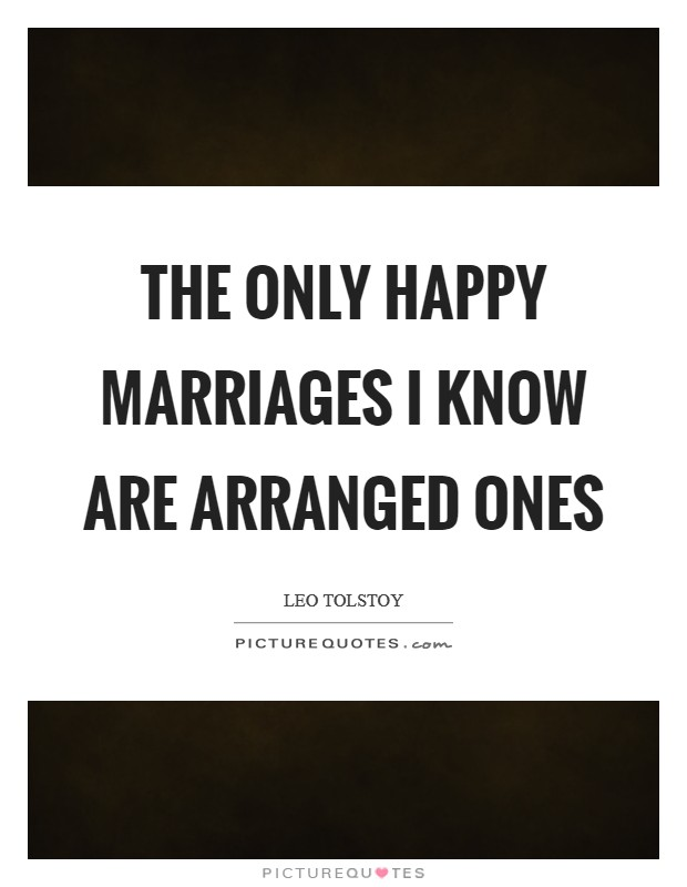 The only happy marriages I know are arranged ones Picture Quote #1