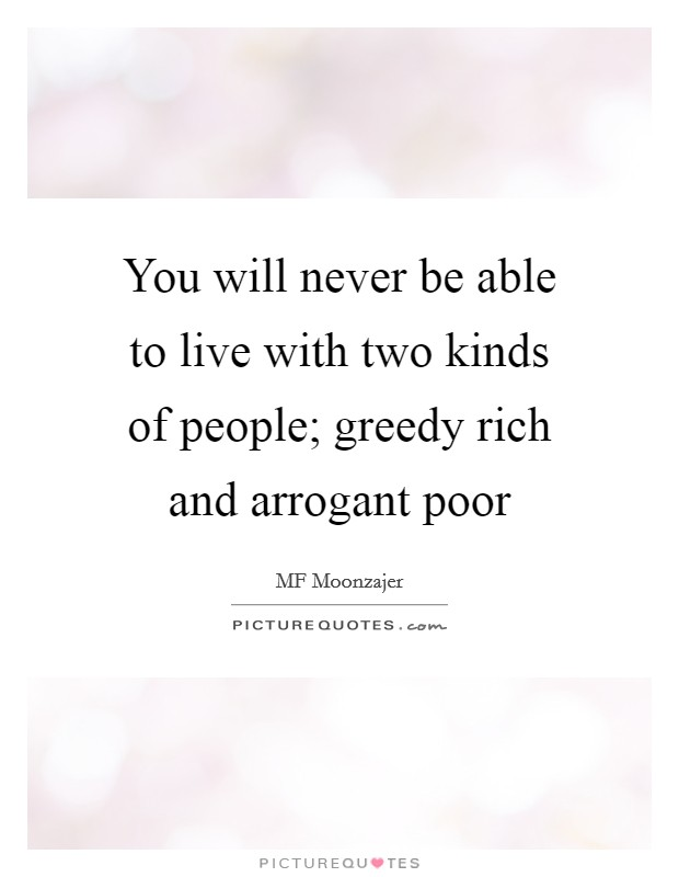 You will never be able to live with two kinds of people ...
