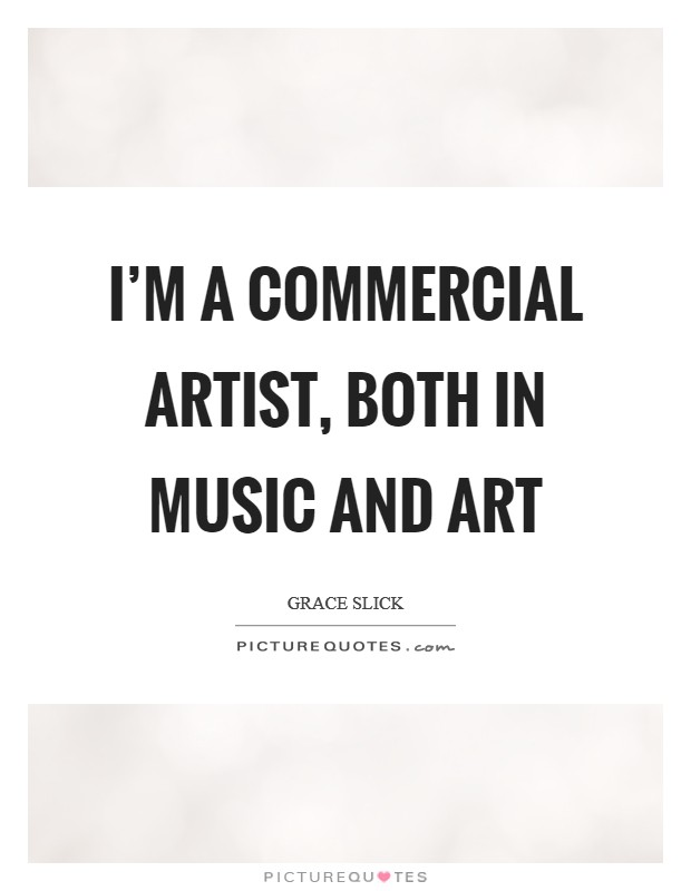 I'm a commercial artist, both in music and art Picture Quote #1