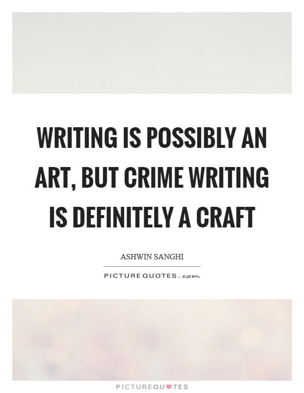 Writing is possibly an art, but crime writing is definitely a craft Picture Quote #1