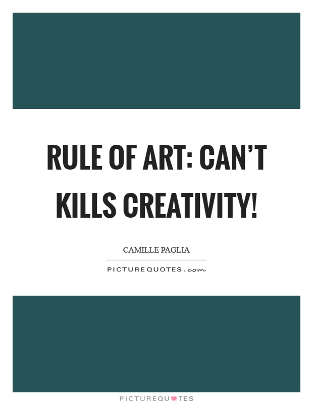 Rule of art: Can't kills creativity! Picture Quote #1