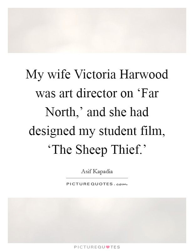 My wife Victoria Harwood was art director on 'Far North,' and she had designed my student film, 'The Sheep Thief.' Picture Quote #1