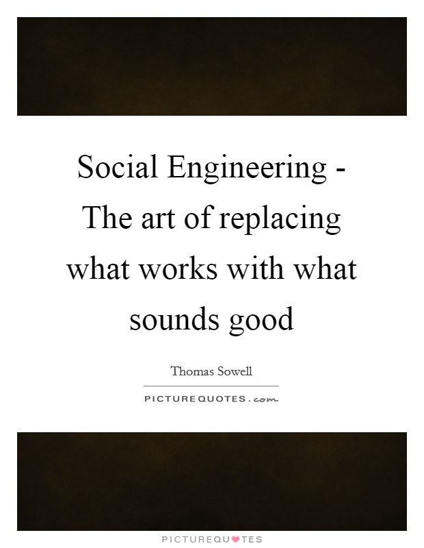 Social Engineering - The art of replacing what works with what sounds good Picture Quote #1