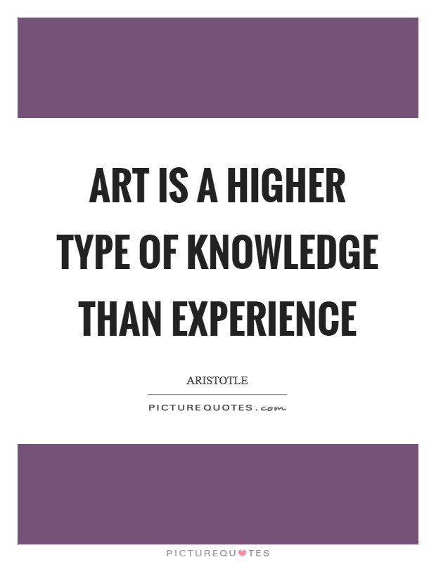 Art is a higher type of knowledge than experience Picture Quote #1
