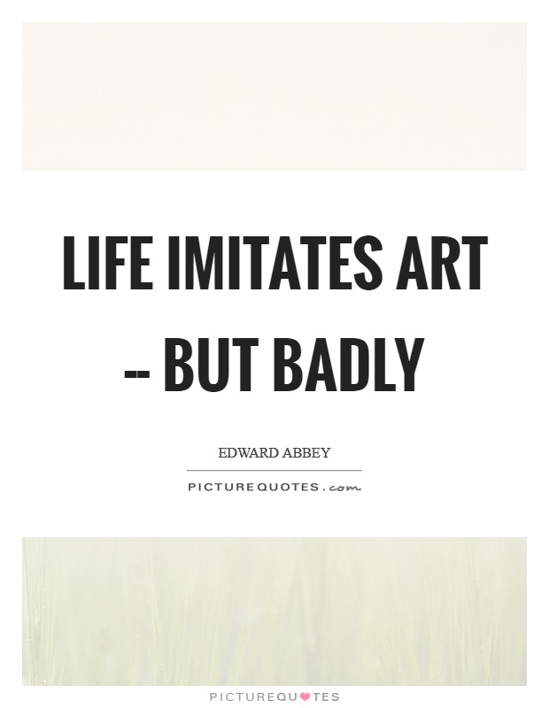 Life imitates art -- but badly Picture Quote #1