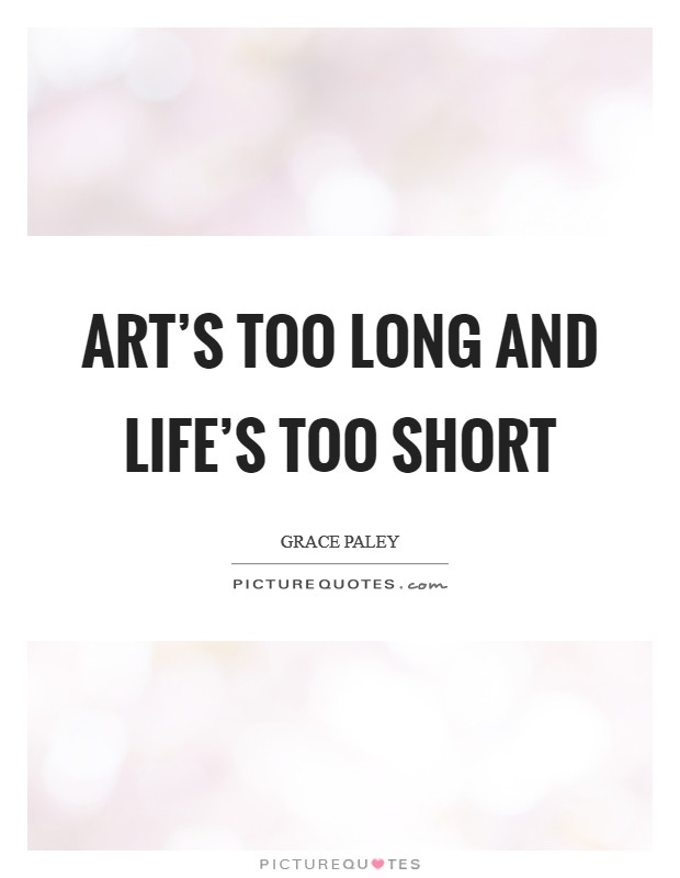 Art's too long and life's too short Picture Quote #1