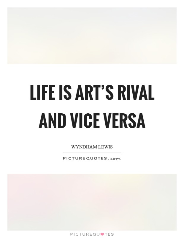 Life is art's rival and vice versa Picture Quote #1