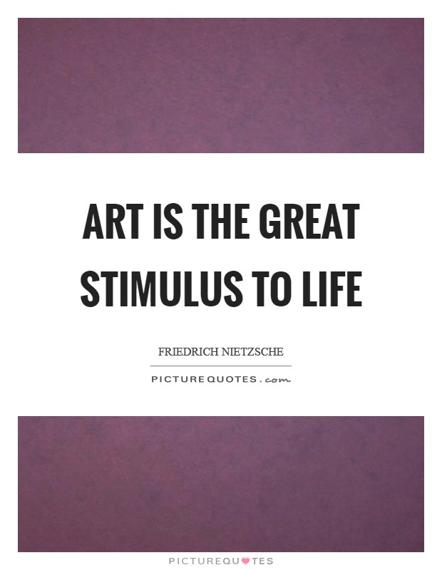Art is the great stimulus to life Picture Quote #1