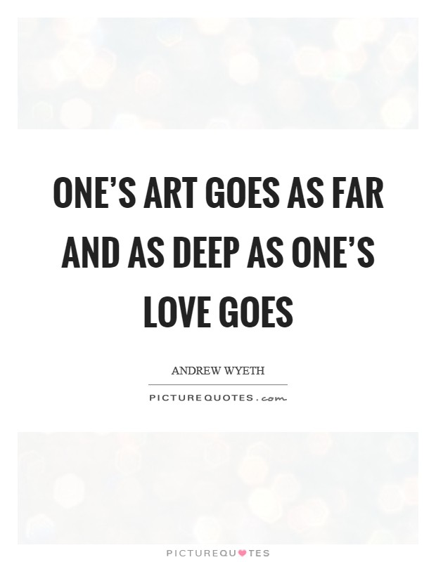 One's art goes as far and as deep as one's love goes Picture Quote #1