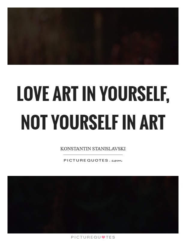 Love art in yourself, not yourself in art Picture Quote #1