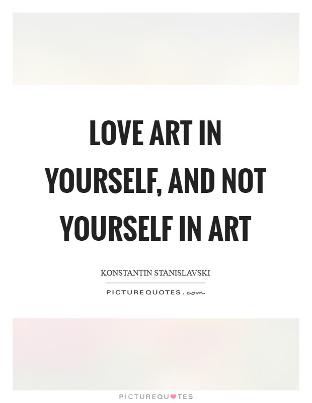Love art in yourself, and not yourself in art Picture Quote #1