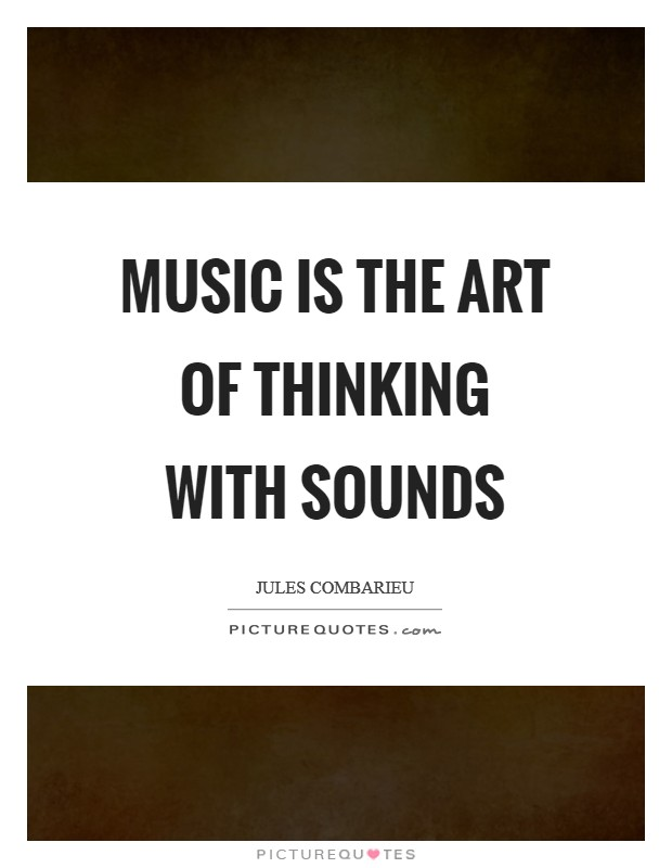 Music is the art of thinking with sounds Picture Quote #1
