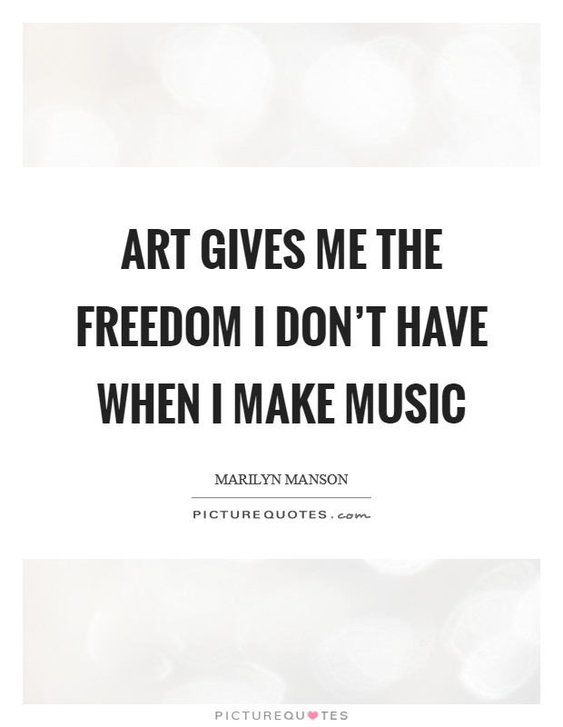 Art gives me the freedom I don't have when I make music Picture Quote #1