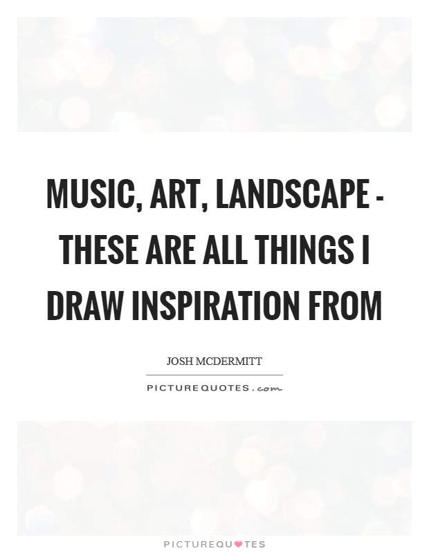 Music Art Landscape These Are All Things I Draw Inspiration