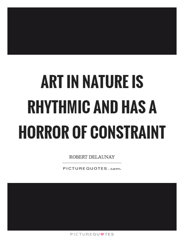 Art in Nature is rhythmic and has a horror of constraint Picture Quote #1