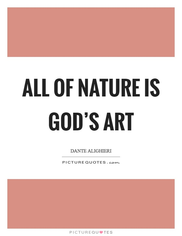 All of nature is God's art Picture Quote #1