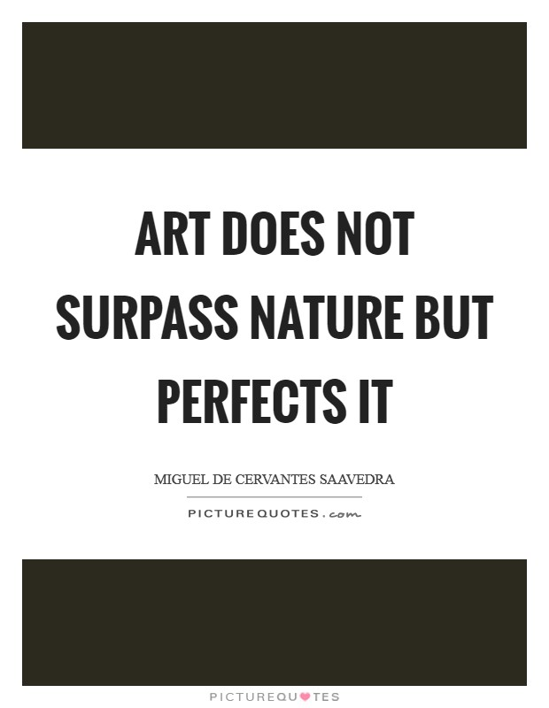 Art does not surpass nature but perfects it Picture Quote #1