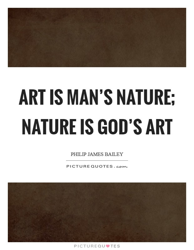 Art is man's nature; nature is God's art Picture Quote #1