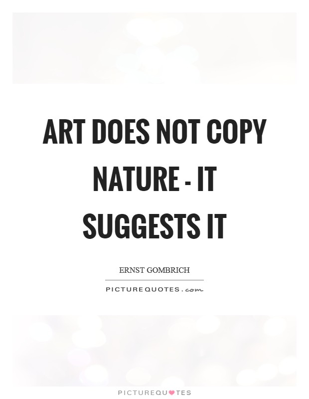 Art does not copy nature - it suggests it Picture Quote #1