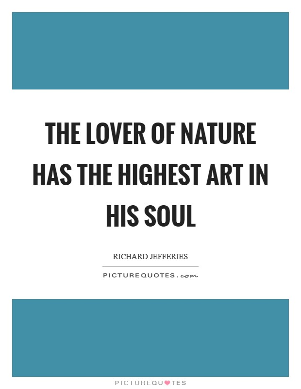 The lover of nature has the highest art in his soul Picture Quote #1